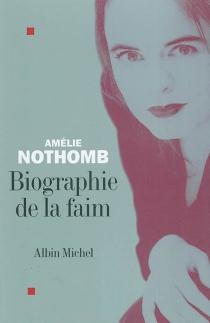 Biographie de la faim - AmélieNothomb