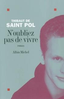 N'oubliez pas de vivre - Thibaut deSaint Pol