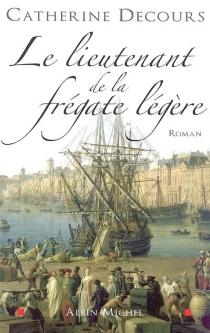 Le lieutenant de la frégate légère - CatherineDecours