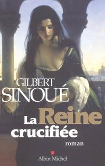 La reine crucifiée - GilbertSinoué