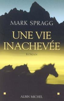 Une vie inachevée - MarkSpragg