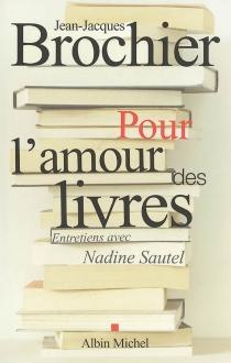 Pour l'amour des livres : entretiens avec Nadine Sautel - Jean-JacquesBrochier