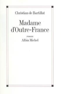 Madame d'outre-France - Christian deBartillat