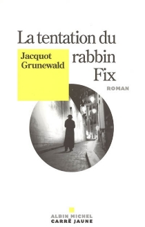 La tentation du rabbin Fix - JacquotGrunewald