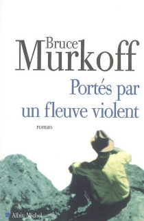 Portés par un fleuve violent - BruceMurkoff