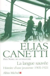 La langue sauvée : histoire d'une jeunesse, 1905-1921 - EliasCanetti