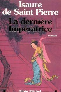 La dernière impératrice - Isaure deSaint-Pierre