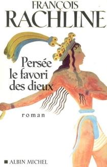 Persée, le favori des dieux - FrançoisRachline