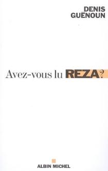 Avez-vous lu Reza ? : une invitation philosophique - DenisGuénoun