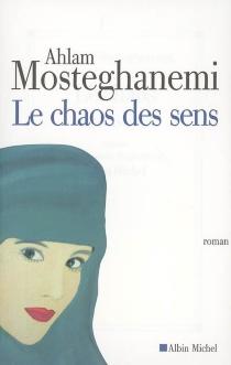 Le chaos des sens - AhlamMosteghanemi