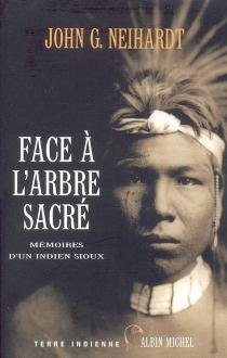 Face à l'arbre sacré : mémoires d'un Indien sioux - John GneisenauNeihardt