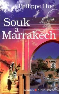 Souk à Marrakech - PhilippeHuet