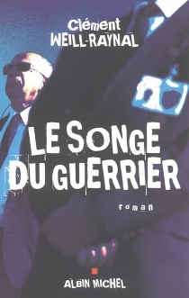 Le songe du guerrier - Clément Weill Raynal