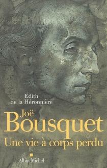 Joë Bousquet : une vie à corps perdu - Edith deLa Héronnière
