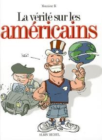 La vérité sur les Américains - Monsieur B.