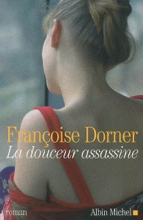 La douceur assassine - Françoise Dorner