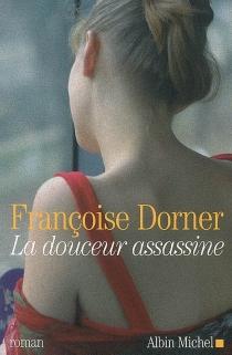 La douceur assassine - FrançoiseDorner