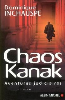 Chaos kanak : aventures judiciaires - DominiqueInchauspé