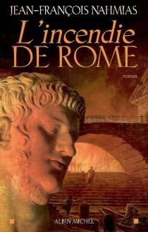 L'incendie de Rome - Jean-FrançoisNahmias
