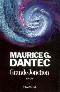 Grande Jonction - Maurice G.Dantec