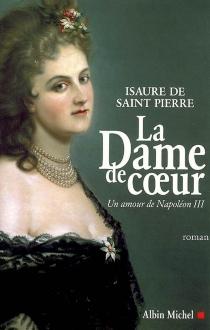 La dame de coeur : un amour de Napoléon III - Isaure deSaint-Pierre
