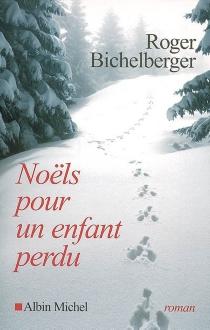 Noëls pour un enfant perdu - RogerBichelberger