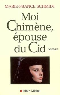 Moi Chimène, épouse du Cid - Marie-FranceSchmidt