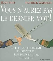 Vous n'aurez pas le dernier mot ! : petite anthologie des plus belles reparties - JeanPiat