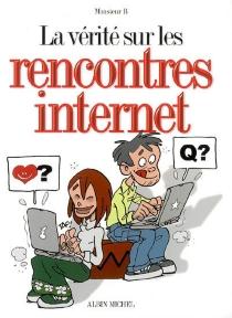 La vérité sur les rencontres Internet - Monsieur B.