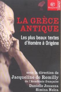 La Grèce antique : les plus beaux textes d'Homère à Origène -