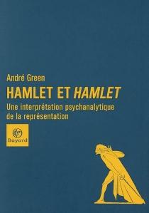 Hamlet et Hamlet : une interprétation psychanalytique de la représentation - AndréGreen