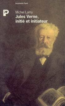 Jules Verne, initié et initiateur : la clé du secret de Rennes-le-Château et le trésor des rois de France - MichelLamy