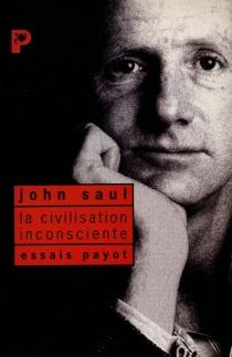 La civilisation inconsciente - John RalstonSaul