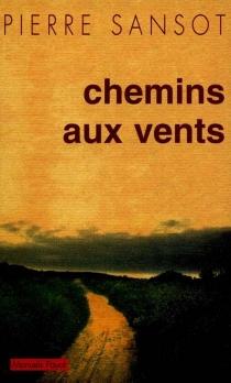 Chemins aux vents : sur les chemins, l'art de voyager - PierreSansot