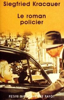 Le roman policier : un traité philosophique - SiegfriedKracauer