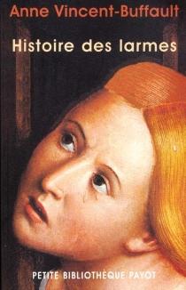 Histoire des larmes : XVIIIe-XIXe siècles - AnneVincent-Buffault