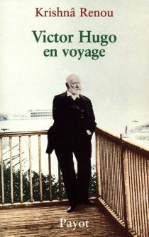 Victor Hugo en voyage - KrishnâRenou