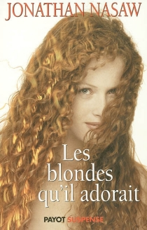 Les blondes qu'il adorait - JonathanNasaw