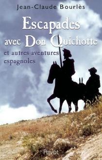 Escapades avec Don Quichotte : et autres aventures espagnoles - Jean-ClaudeBourlès