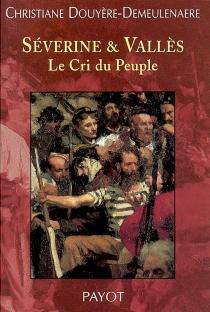 Séverine et Vallès : Le Cri du Peuple - ChristianeDemeulenaere-Douyère