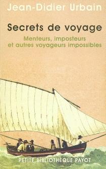Secrets de voyage : menteurs, imposteurs et autres voyageurs invisibles - Jean-DidierUrbain