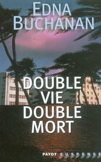 Double vie, double mort - EdnaBuchanan