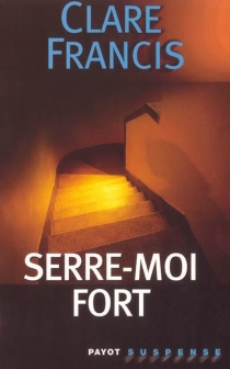 Serre-moi fort - Clare Francis