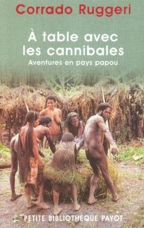 A table avec les cannibales : aventures en pays papou - CorradoRuggeri
