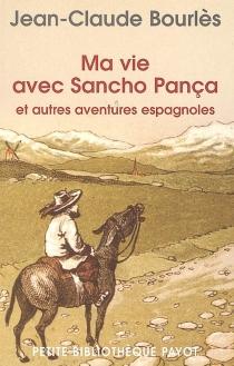 Ma vie avec Sancho Pança : et autres aventures espagnoles - Jean-ClaudeBourlès