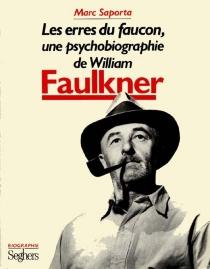 Les Erres du faucon : une psychobiographie de William Faulkner - MarcSaporta