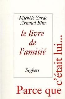 Le livre de l'amitié : d'Homère à Georges Brassens, parce que c'était lui... -