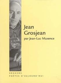 Jean Grosjean - Jean-LucMaxence