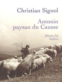 Antonin, paysan du Causse : 1897-1974 - ChristianSignol