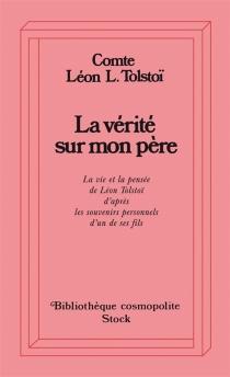 La vérité sur mon père : la vie et la pensée de L. Tolstoï d'après les souvenirs personnels d'un de ses fils - Lev LvovitchTolstoï